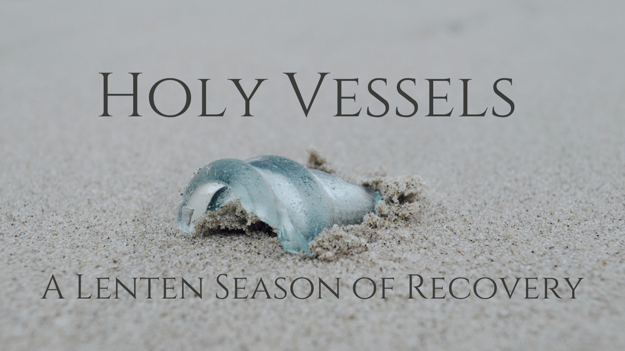 Holy Vessels: A Lenten Season of Recovery, and Disaster Assistance News